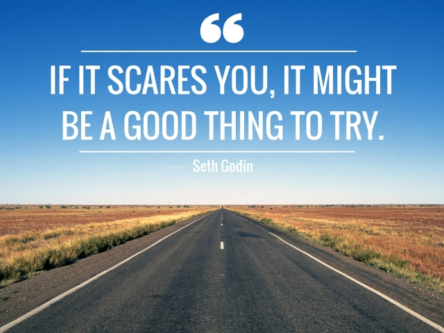 IF IT SCARES YOU, IT MIGHT BE A GOOD THING TO TRY..jpg